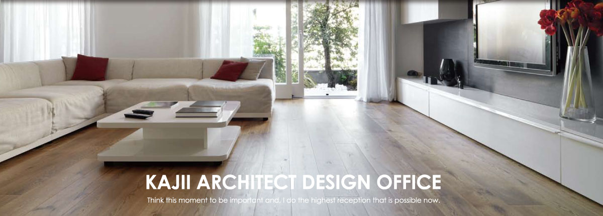 KAJII ARCHITECT DESIGN OFFICE Think this moment to be important and, I do the highest reception that is possible now.